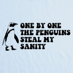 One by one the penguins steal my sanity.